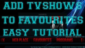 HOW TO ADD TV SHOWS TO FAVOURITES ON KODI 2016 – EASY TUTORIAL