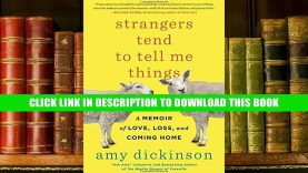 [PDF] Free Download Strangers Tend to Tell Me Things: A Memoir of Love, Loss, and Coming Home