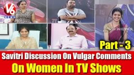 Savitri Discussion On Volgar Comments On Women In TV Shows | 7PM Discussion | Part 3 | V6 News
